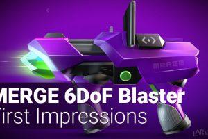 MERGE 6DoF Blaster Gun – Nerf-like Gun First Impressions