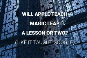 Will Apple teach Magic Leap a Lesson or Two?